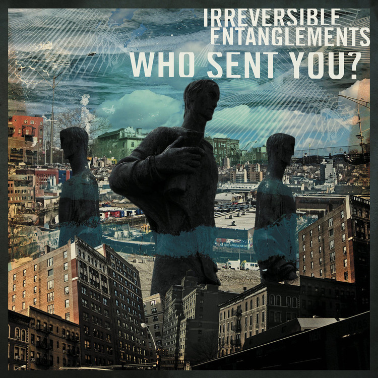 Irreversible Entanglements - Who Sent You? [LP]