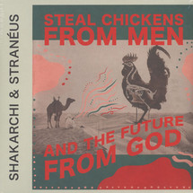 Shakarchi & Straneus - Steal Chickens From Men And The Future Of God [2LP]